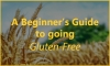 A Beginner's Guide to Going Gluten-Free